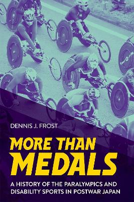 More Than Medals: A History of the Paralympics and Disability Sports in Postwar Japan