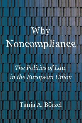 Why Noncompliance: The Politics of Law in the European Union