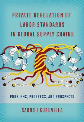 Private Regulation of Labor Standards in Global Supply Chains: Problems, Progress, and Prospects