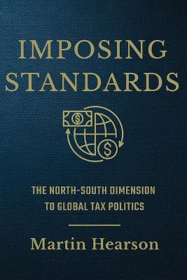 Imposing Standards: The North-South Dimension to Global Tax Politics