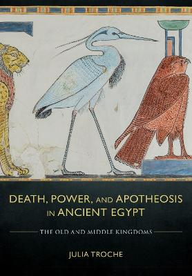 Death, Power, and Apotheosis in Ancient Egypt: The Old and Middle Kingdoms