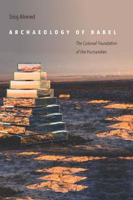 Archaeology of Babel: The Colonial Foundation of the Humanities