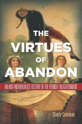 The Virtues of Abandon: An Anti-Individualist History of the French Enlightenment