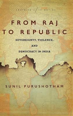 From Raj to Republic: Sovereignty, Violence, and Democracy in India
