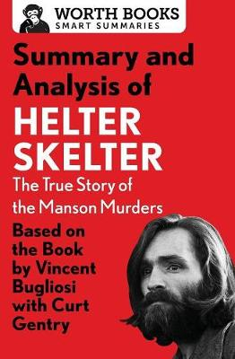 Summary and Analysis of Helter Skelter: The True Story of the Manson Murders: Based on the Book by Vincent Bugliosi with Curt Gentry