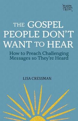The Gospel People Don't Want to Hear: Preaching Challenging Messages