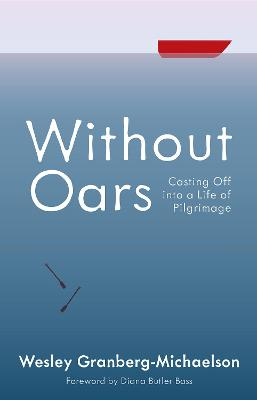 Without Oars: Casting Off Into a Life of Pilgrimage