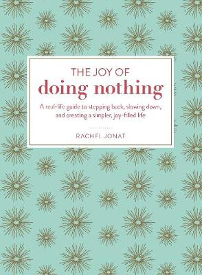 The Joy of Doing Nothing: A Real-Life Guide to Stepping Back, Slowing Down, and Creating a Simpler, Joy-Filled Life