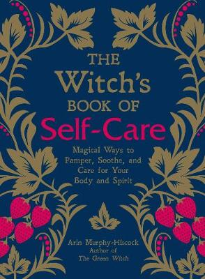 The Witch's Book of Self-Care: Magical Ways to Pamper