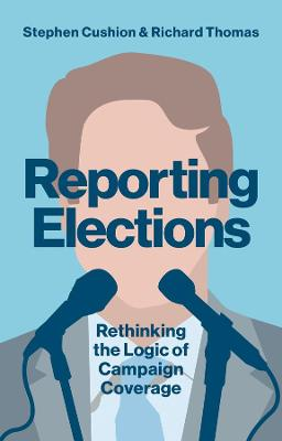 Reporting Elections: Rethinking the Logic of Campaign Coverage