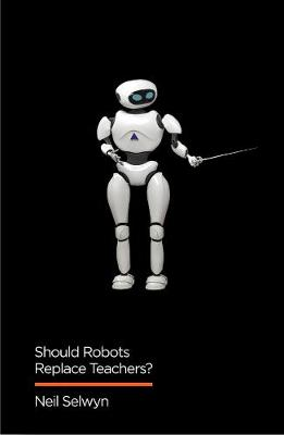 Should Robots Replace Teachers?: AI and the Future of Education