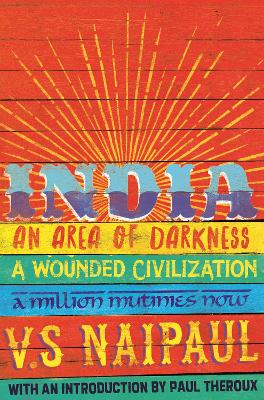 India: An Area Of Darkness, India: A Wounded Civilization & India: A Million Mutinies Now
