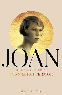 Joan: The Remarkable Life of Joan Leigh Fermor