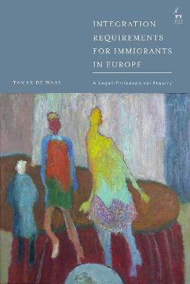 Integration Requirements for Immigrants in Europe: A Legal-Philosophical Inquiry