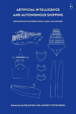 Artificial Intelligence and Autonomous Shipping: Developing the International Legal Framework