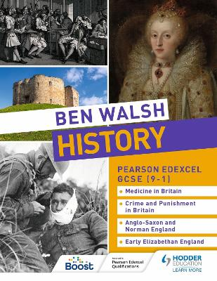 Ben Walsh History: Pearson Edexcel GCSE (9-1): Medicine in Britain, Crime and Punishment in Britain, Anglo-Saxon and Norman England and Early Elizabethan England