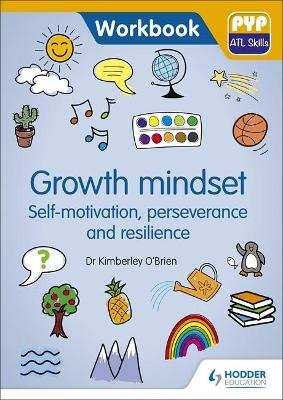 Growth Mindset - Self-motivation, Perseverance and Resilience: PYP ATL Skills Workbook