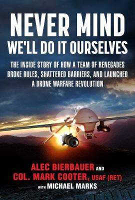 Predator Rising: How a Team of Renegades Broke Rules, Shattered Barriers, and Launched a Drone Warfare Revolution