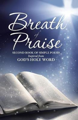 Breath of Praise: Second Book of Simple Poems Inspired from God's Holy Word