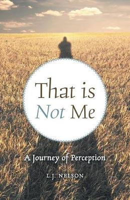 That Is Not Me: A Journey of Perception