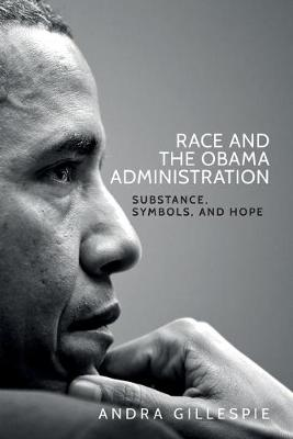 Race and the Obama Administration: Substance, Symbols, and Hope
