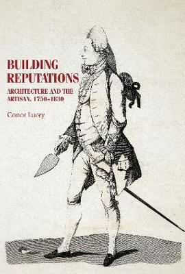 Building Reputations: Architecture and the Artisan, 1750-1830