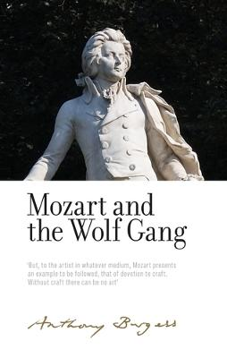 Mozart and the Wolf Gang: By Anthony Burgess
