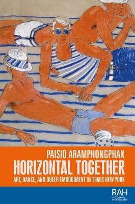 Horizontal Together: Art, Dance, and Queer Embodiment in 1960s New York