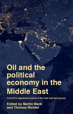 Oil and the Political Economy in the Middle East: Post-2014 Adjustment Policies of the Arab Gulf and Beyond