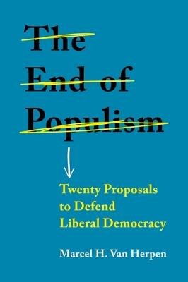 The End of Populism: Twenty Proposals to Defend Liberal Democracy