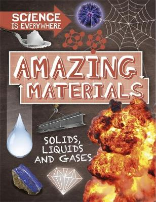Science is Everywhere: Amazing Materials: Solids, liquids and gases