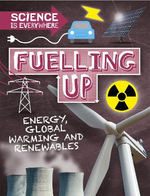 Science is Everywhere: Fuelling Up: Energy, global warming and renewables
