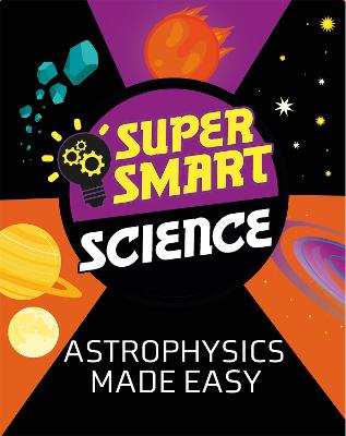Super Smart Science: Astrophysics Made Easy Science