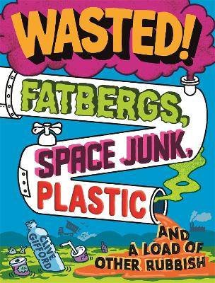 Wasted: Fatbergs, Space Junk, Plastic and a load of other Rubbish