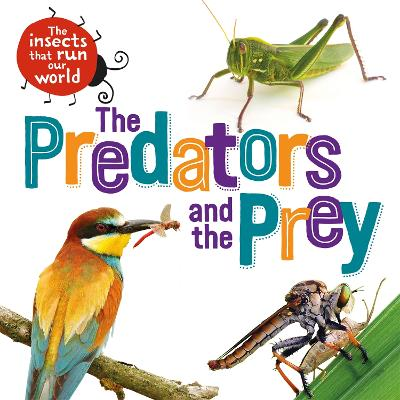 The Insects that Run Our World: The Predators and The Prey