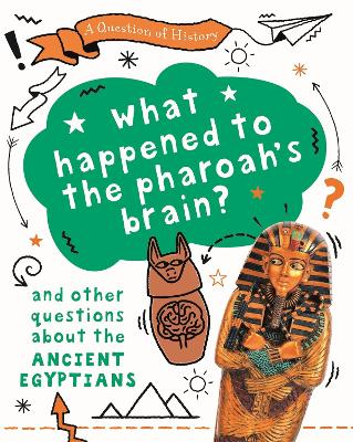 A Question of History: What happened to the pharaoh's brain? And other questions about ancient Egypt