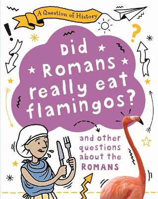 A Question of History: Did the Romans eat flamingos? And other questions about the Romans