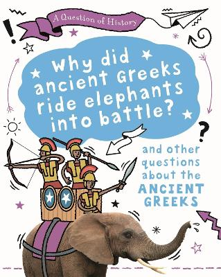 A Question of History: Why did the ancient Greeks ride elephants into battle? And other questions about ancient Greece