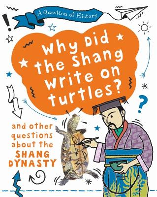 A Why did the Shang write on turtles? And other questions about the Shang Dynasty