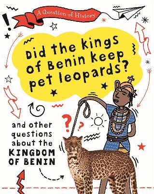 A Question of History: Did the kings of Benin really keep pet leopards? And other questions about the kingdom of Benin