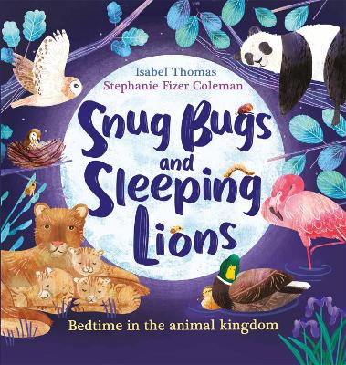 Snug Bugs and Sleeping Lions: Bedtime in the Animal Kingdom