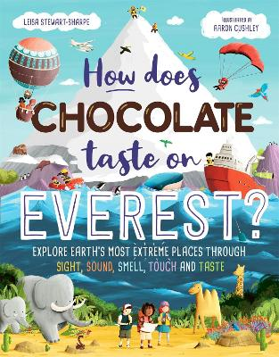How Does Chocolate Taste on Everest?: Explore Earth's Most Extreme Places Through Sight, Sound, Smell, Touch and Taste