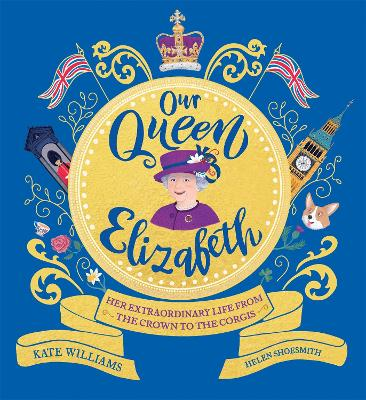 Our Queen Elizabeth: Her Extraordinary Life from the Crown to the Corgis