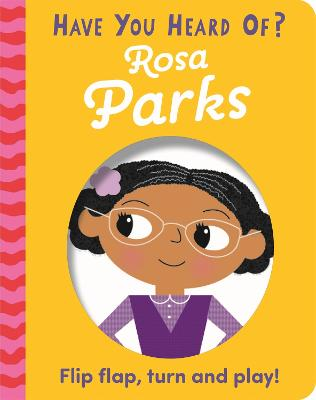 Have You Heard Of?: Rosa Parks: Flip Flap, Turn and Play!
