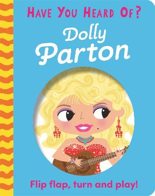 Have You Heard Of?: Dolly Parton: Flip Flap, Turn and Play!