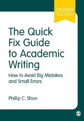 The Quick Fix Guide to Academic Writing: How to Avoid Big Mistakes and Small Errors