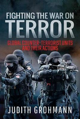 Fighting the War on Terror: Global Counter-terrorist units and their Actions