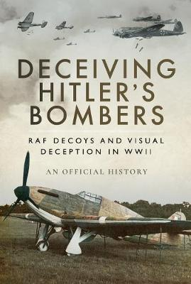 Deceiving Hitler's Bombers: RAF Decoys and Visual Deception in WWII
