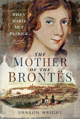 The Mother of the Bront s: When Maria Met Patrick