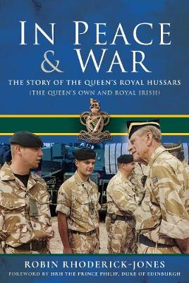 In Peace and War: The Story of The Queen's Royal Hussars (The Queen's Own and Royal Irish)